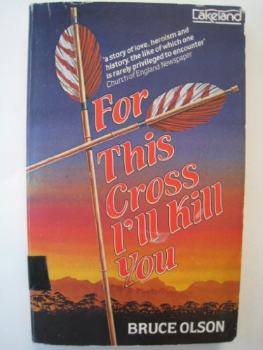 For This Cross I'll Kill You By Bruce E. Olsen