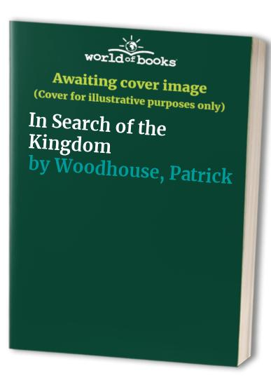 In Search of the Kingdom By Patrick Woodhouse