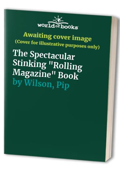"The Spectacular Stinking ""Rolling Magazine"" Book By Pip Wilson"