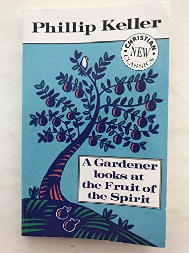 A Gardener Looks at the Fruits of the Spirit By W. Phillip Keller