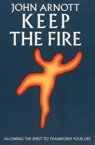 Keep the Fire By John Arnott