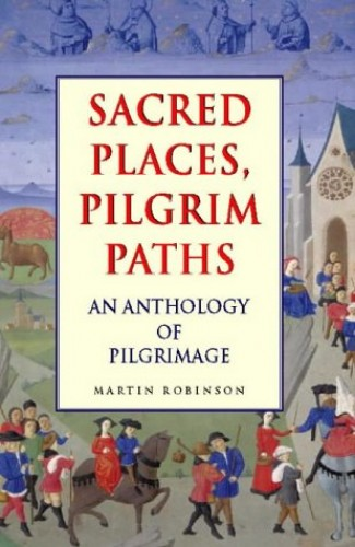 Sacred Places, Pilgrim Paths By Edited by Martin Robinson