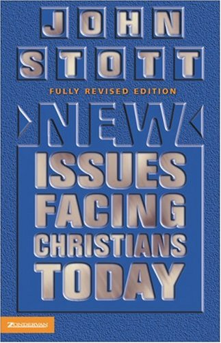 New Issues Facing Christians Today By John R. W. Stott