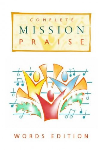 Complete Mission Praise By Volume editor Peter Horrobin