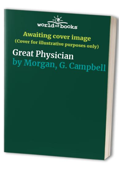 Great Physician By G. Campbell Morgan