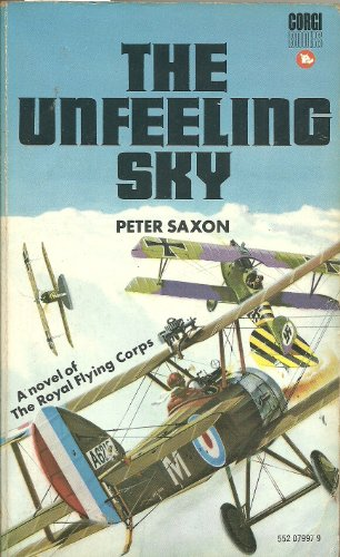 The Unfeeling Sky, A Novel of the Royal Flying Corps By Peter Saxon