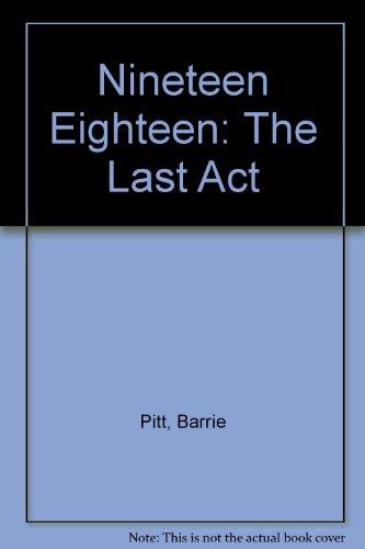 Nineteen Eighteen By Barrie Pitt