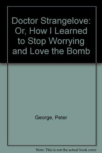 Doctor Strangelove: Or, How I Learned to Stop Worr... by George, Peter Paperback