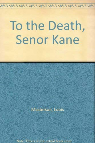 To the Death, Senor Kane By Louis Masterson
