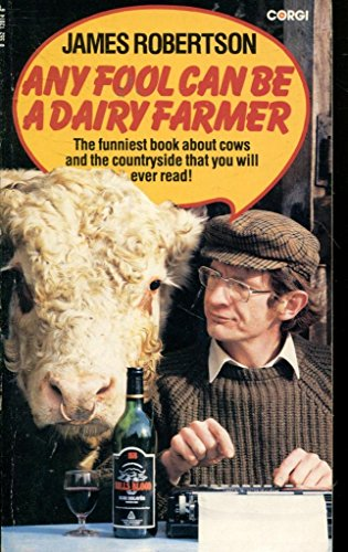 Any Fool Can be a Dairy Farmer By James Robertson