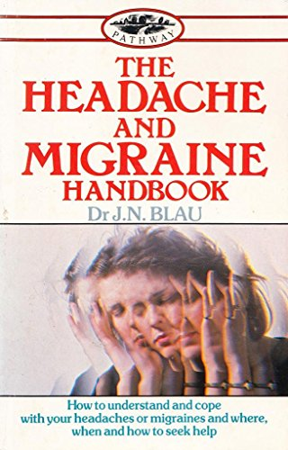 The Headache and Migraine Handbook By J.N. Blau