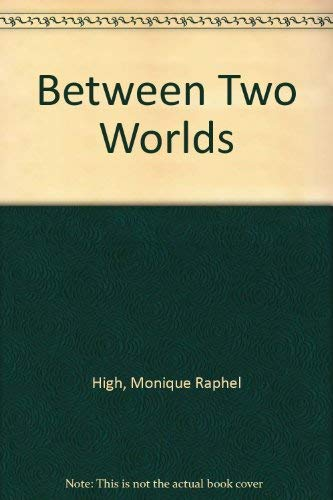 Between Two Worlds By Monique Raphel High