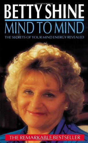Mind to Mind: The Secrets of Your Mind Energy Revealed By Betty Shine