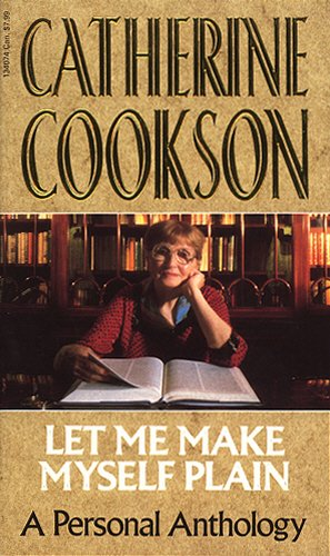 LET ME MAKE MYSELF PLAIN By Catherine Cookson