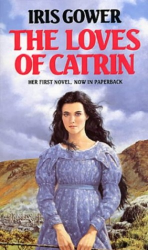 The Loves Of Catrin By Iris Gower