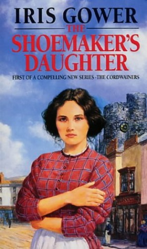 The Shoemaker's Daughter by Iris Gower