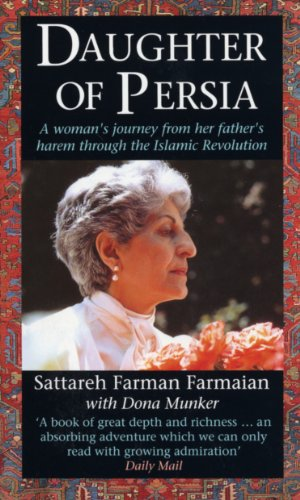Daughter Of Persia: A Woman's Journey from Her Father's Harem Through the Islamic Revolution By Sattareh Farman-Farmaian