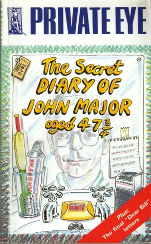 "The Secret Diary of John Major Aged 47 and Three Quarters By ""Private Eye"""