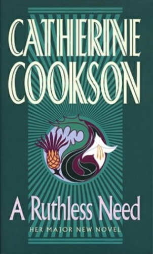 A Ruthless Need by Catherine Cookson