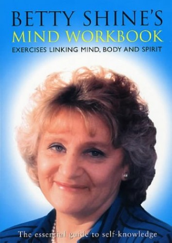 Betty Shine's Mind Workbook By Betty Shine