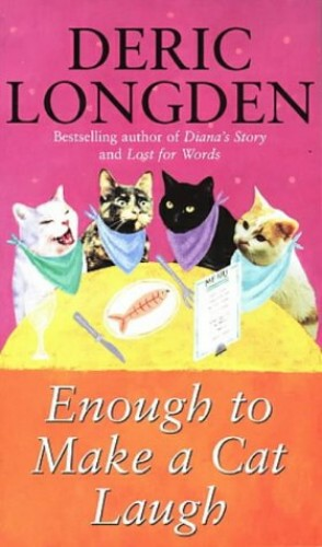 Enough to Make a Cat Laugh By Deric Longden