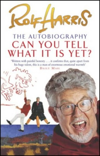 Can You Tell What it is Yet?: The Autobiography of Rolf Harris by Rolf Harris