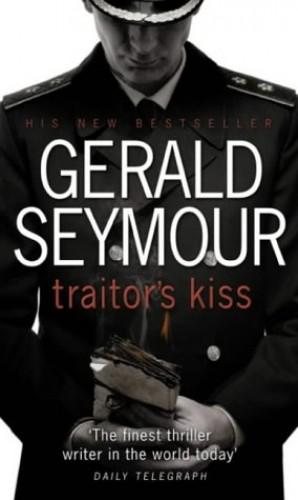 TRAITORS KISS By Gerald Seymour