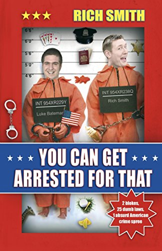 You Can Get Arrested For That By Rich Smith