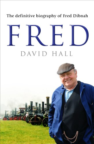 Fred: The Definitive Biography Of Fred Dibnah By David Hall