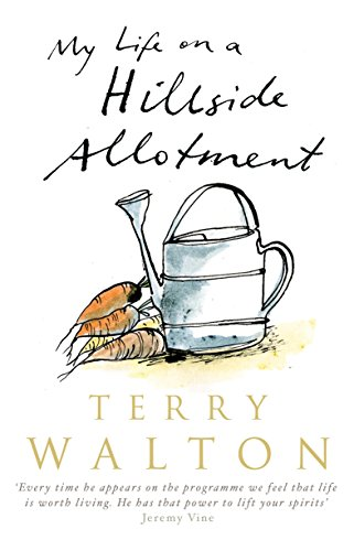 My Life on a Hillside Allotment By Terry Walton