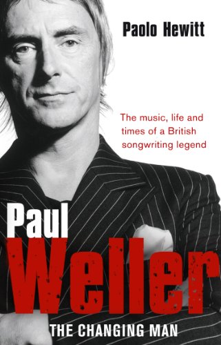 Paul Weller - The Changing Man By Paolo Hewitt (Author)