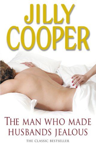 The Man Who Made Husbands Jealous by Jilly Cooper