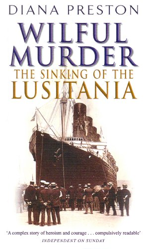 Wilful Murder: The Sinking Of The Lusitania By Diana Preston