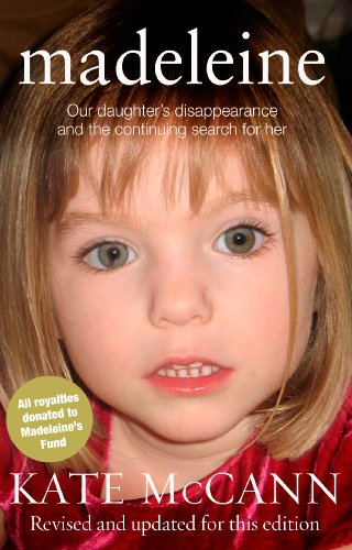 Madeleine: Our Daughter's Disappearance and the Continuing Search for Her by Kate McCann