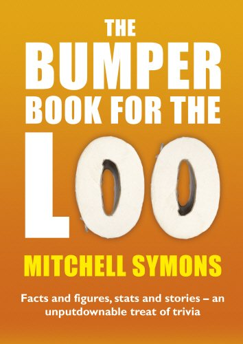 The Bumper Book for the Loo: Facts and Figures, Stats and Stories - an Unputdownable Treat of Trivia by Mitchell Symons