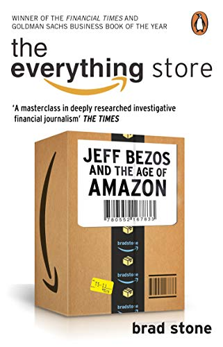 The Everything Store: Jeff Bezos and the Age of Amazon By Brad Stone (Author)