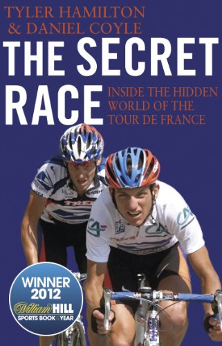 The Secret Race: Inside the Hidden World of the Tour de France: Doping, Cover-ups, and Winning at All Costs By Daniel Coyle