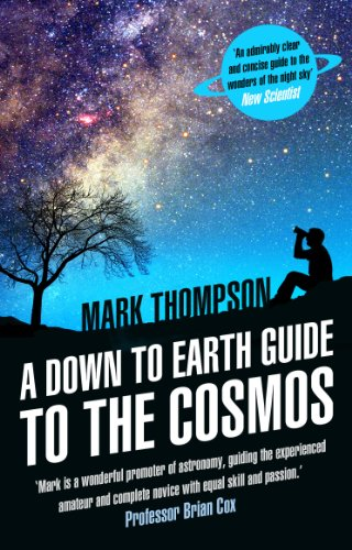 A Down to Earth Guide to the Cosmos By Mark Thompson