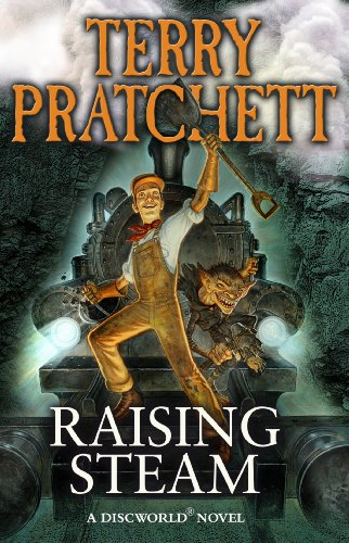 Raising Steam: (Discworld Novel 40) by Terry Pratchett