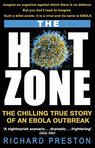 The Hot Zone: The Chilling True Story of an Ebola Outbreak by Richard Preston