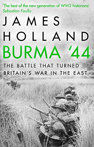 Burma '44: The Battle That Turned Britain's War in the East by James Holland