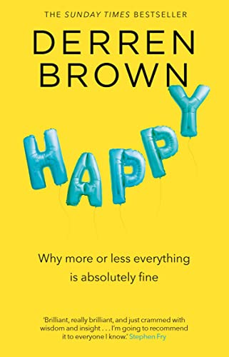 Happy: Why More or Less Everything is Absolutely Fine by Derren Brown