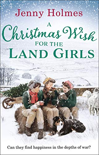 A Christmas Wish for the Land Girls By Jenny Holmes