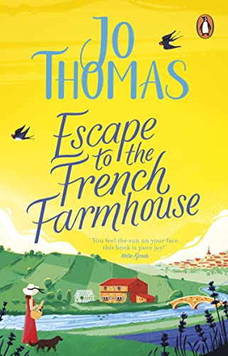 Escape to the French Farmhouse By Jo Thomas