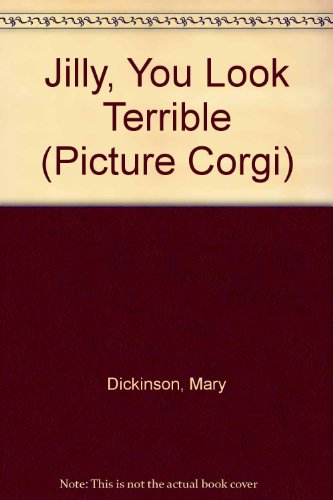 Jilly, You Look Terrible By Mary Dickinson