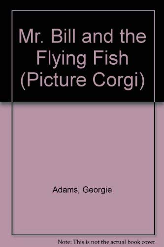 Mr. Bill and the Flying Fish By Georgie Adams