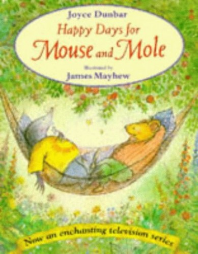 Happy Days for Mouse and Mole by Joyce Dunbar