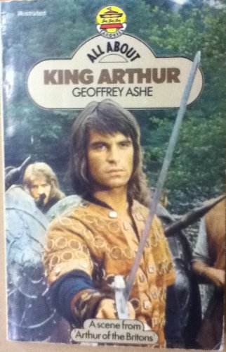 All About King Arthur By Geoffrey Ashe