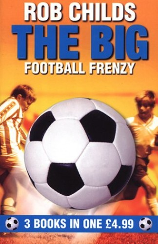 "The Big Football Frenzy: ""The Big Win"", ""The Big Fix"", ""The Big Freeze"" By Rob Childs"