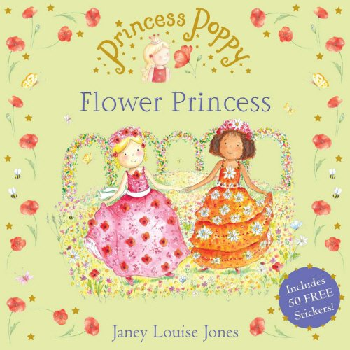 Princess Poppy: The Flower Princess by Janey Louise Jones